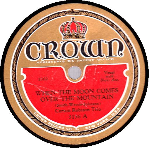 CARSON ROBISON TRIO 78 RPM - CROWN 3156 When the Moon Comes Over the Mountain